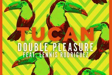 Double Pleasure feat. Lennis Rodriguez - Tucan
